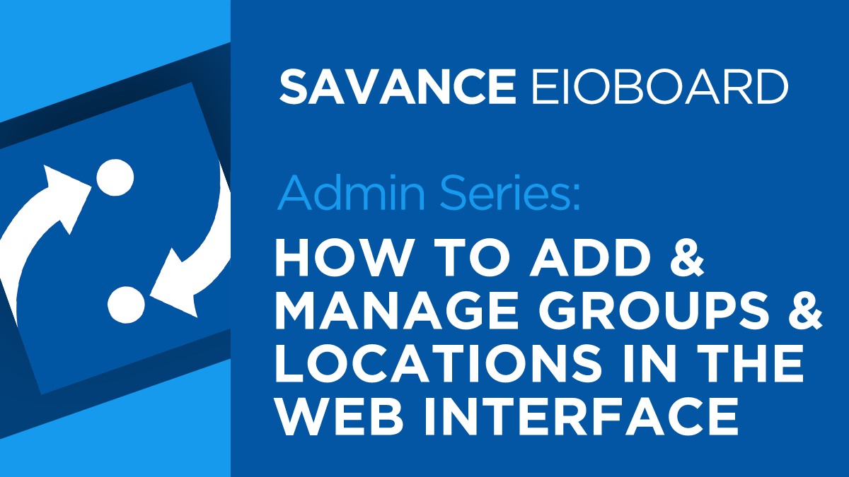 How to add and manage groups and locations in the EIOBoard web interface